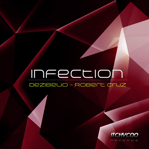 DEZIBELIO aka Robert Cruz - Infection (Original mix) ITCHYCOO RECORDS London UK.