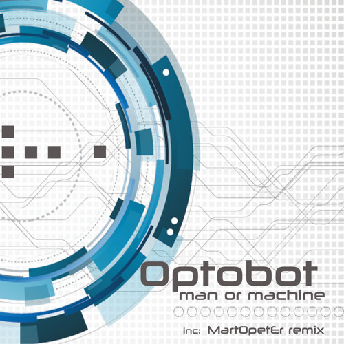 Optobot - Man Or Machine (MartOpetEr remix) OUT NOW !