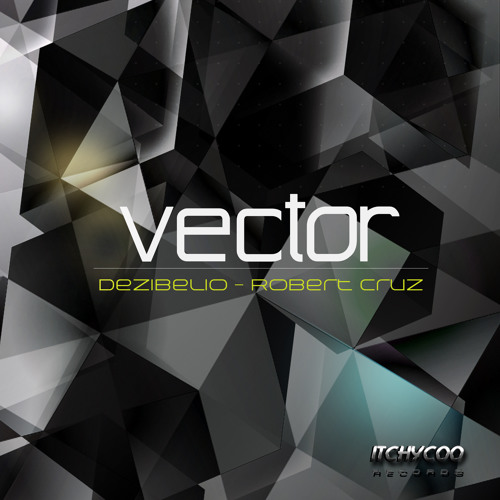 DEZIBELIO aka Robert Cruz - Vector (Original mix)  ITCHYCOO RECORDS London UK