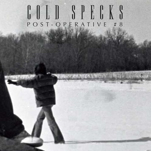 Cold Specks - Post-Operative #8