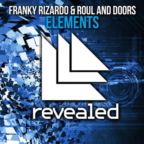 Franky Rizardo & Roul and Doors - Elements (Original Mix) Revealed Recordings