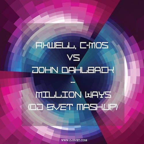 Axwell, C-Mos vs John Dahlback - Million Ways (DJ SVET mashup)