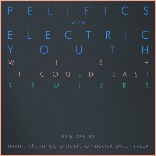 Pelifics with Electric Youth - Wish It Could Last (Poindexter Remix)