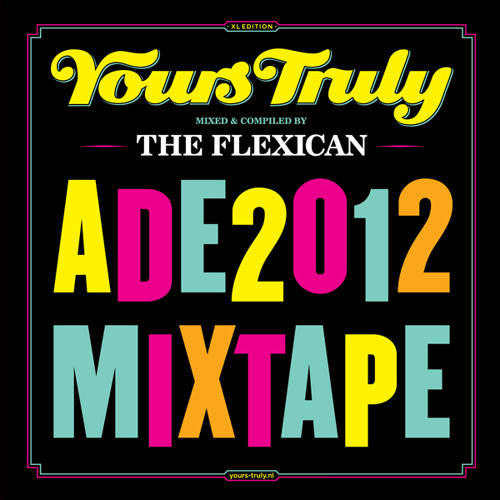 The Flexican - Yours Truly - #ADE12 Mixtape