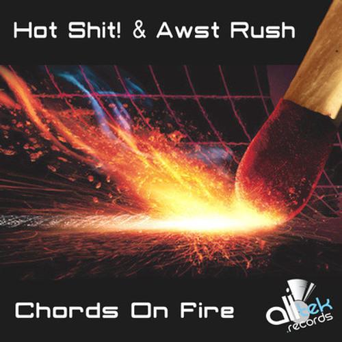 Hot Shit! & Awst Rush - Chords On Fire ( ValenDaggua Remix )