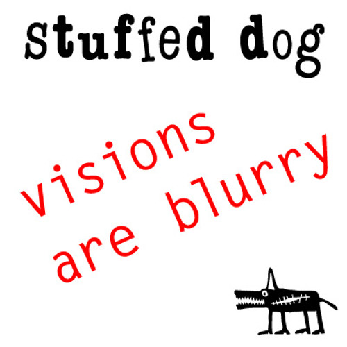 STUFFED DOG - Visions are blurry