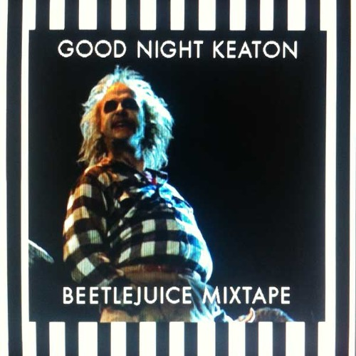 "Good Night Keaton - The ""Beetlejuice"" Mixtape"