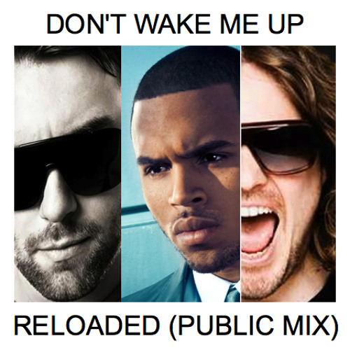 Sebastian Ingrosso/Tommy Trash/Chris Brown - Don't Wake Me Up RELOADED (PUBLIC Mix)