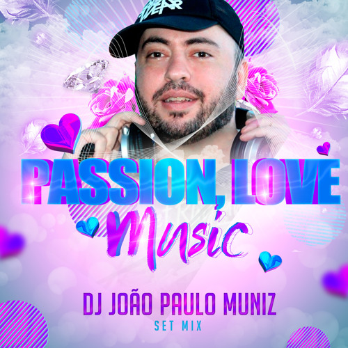 DJ JOAO PAULO MUNIZ - PASSION,LOVE AND MUSIC (SETMIX NOV.2012)