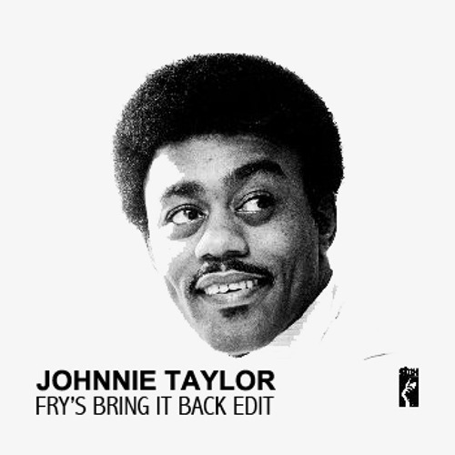 Johnnie Taylor -  What About My Love (Fry's Bring It Back Edit) - DJ Download