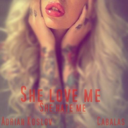 Adrian Koslov Ft Cabalas - She love´s me / She hate´s me