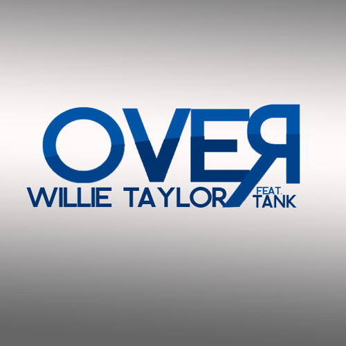 Willie Taylor-Over ft. Tank (Prod. B. Alexander)