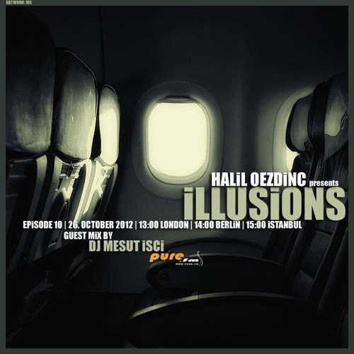 Halil Oezdinc - ILLUSIONS 010 (October 26 2012) on Pure Fm