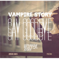 Warren Xclnce - Say Goodbye (Vampire Story)(Ft. Jordan James & Pheenix)