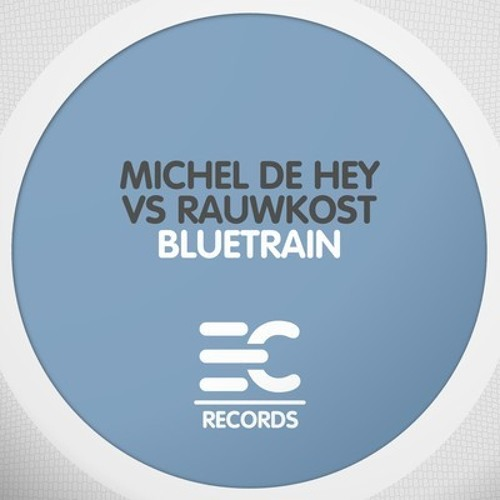 Michel De Hey vs Rauwkost - Bluetrain (Taras Van De Voorde Remix) EC RECORDS, PREVIEW