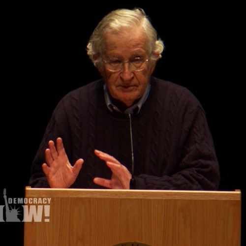 Who Owns the World? Noam Chomsky on US-Fueled Dangers From Climate Change to Nuclear War 1/3