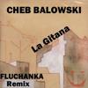 Cheb Balowski-LA GITANA (FLUCHANKA Remix)