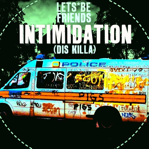 Lets Be Friends | Intimidation [Dis Killa]