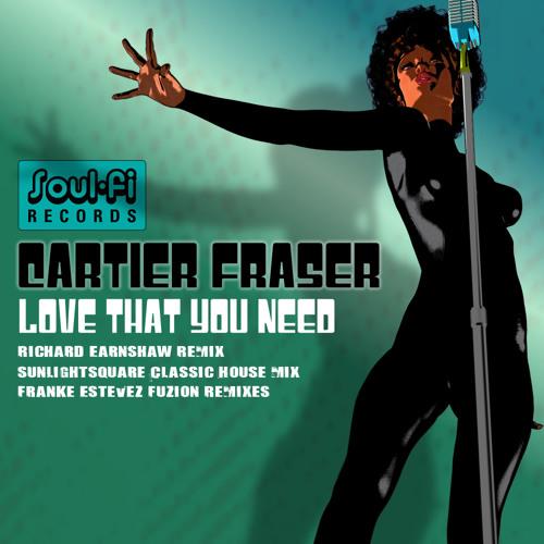 "Cartier Fraser ""Love that you need"" (Richard Earnshaw Remix)"