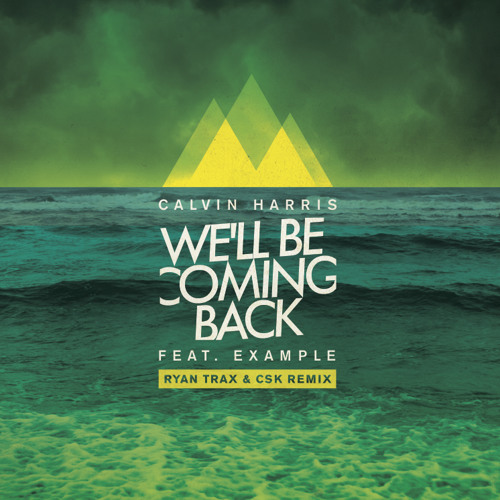 Calvin Harris ft. Example - We'll Be Coming Back (Ryan Trax & CSK Remix)