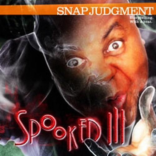 "Listen to the entire Snap Judgment episode, ""Spooked III"""