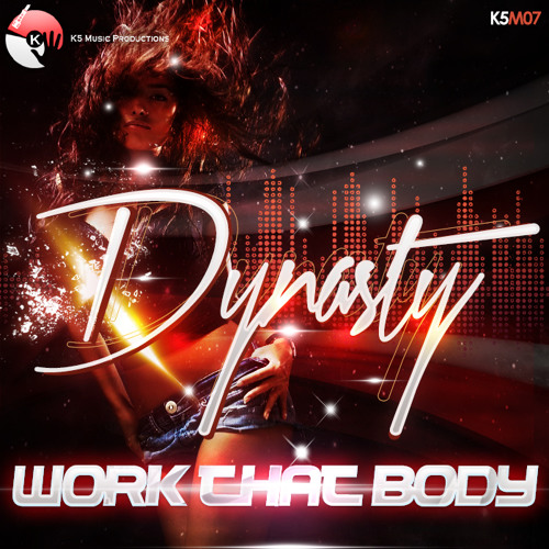 Work That Body - Dynasty -  (Original Mix)  Free DL!!