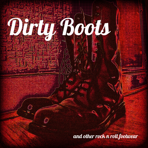 Dirty Boots and other rock 'n roll footwear
