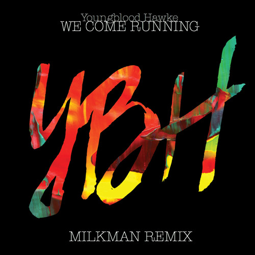 Youngblood Hawke - We Come Running (Milkman Remix)