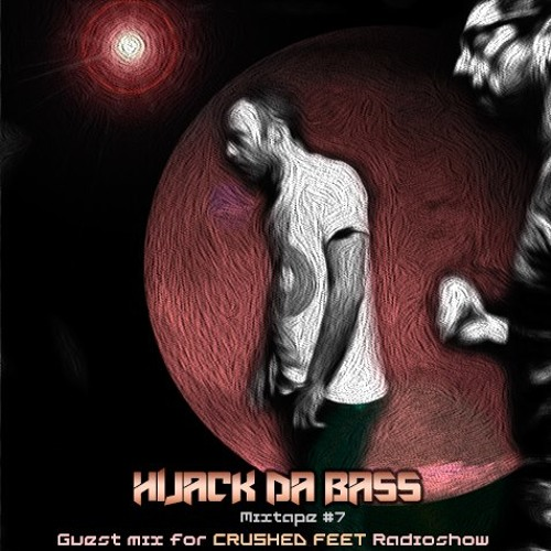 Guest Mix for Crushed Feet Radio Show (Hijack Da Bass-Mixtape #7)             Free Download