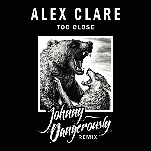 Alex Clare - Too Close (Johnny Dangerously Remix) FREE DOWNLOAD