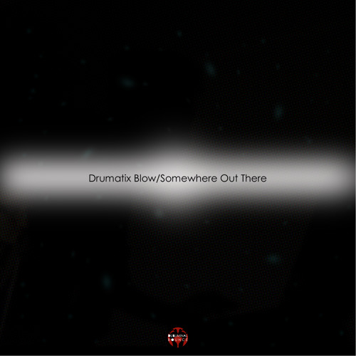 Drumatix Blow/Somewhere Out There