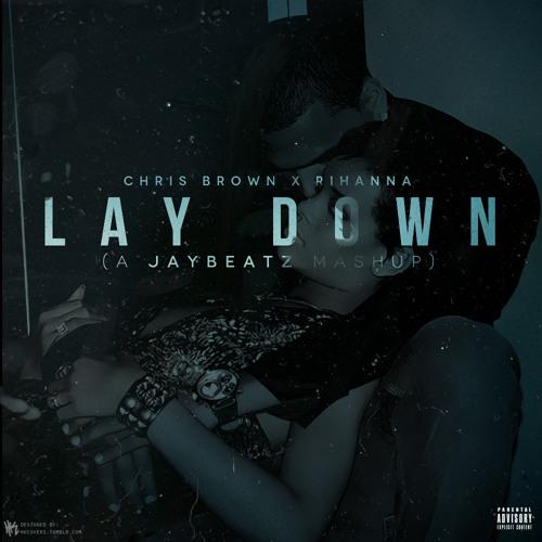 02 Chris Brown x Rihanna - Lay Down (A JAYBeatz Mashup)