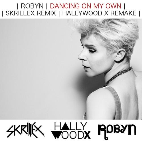 Robyn - Dancing on my Own (Skrillex Remix) (HALLYWOOD X Remake)