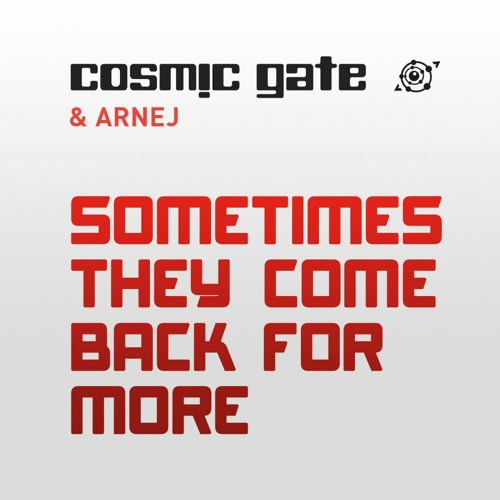 Cosmic Gate with Arnej Sometimes They Come Back For More
