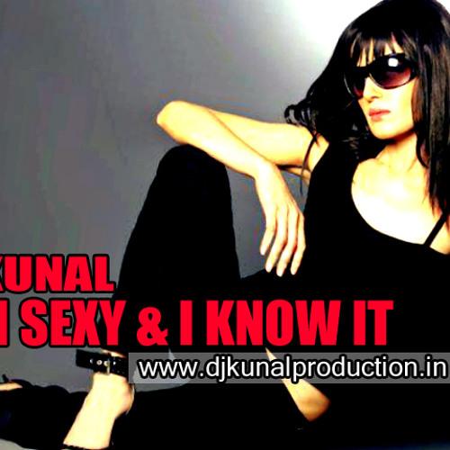 I Am Sexy And I Know It - DJ Kunal (Untag)