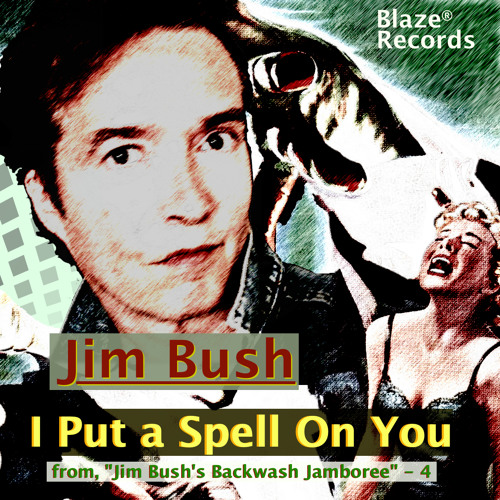 Jim Bush - I Put A Spell On You