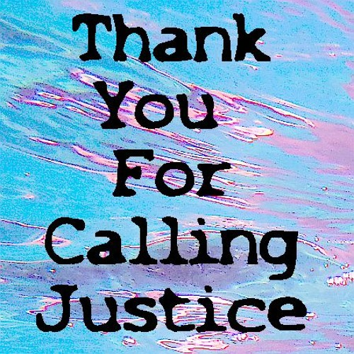 Thank You For Calling Justice