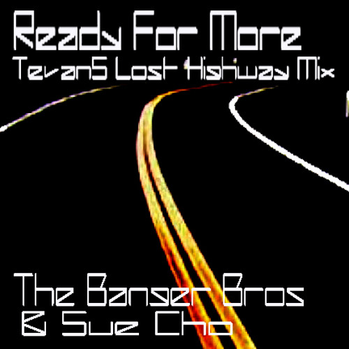 Ready For More (TevanS' Lost Highway Mix) - The Banger Bros & Sue Cho