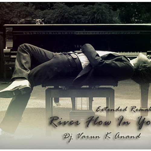 River Flow In You (Extended Remake) - Dj Varun K Anand