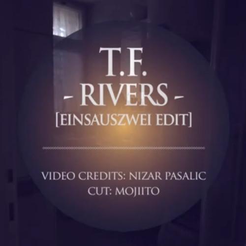 T.F - Rivers(einsauszwei edit)