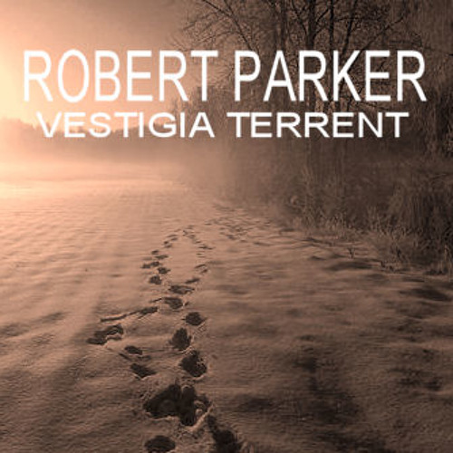 Robert Parker - Vestigia Terrent (Andante Alla Marcia)