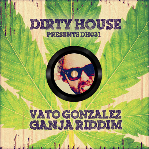 Vato Gonzalez - Ganja Riddim (preview) [OUT NOW @ BEATPORT]