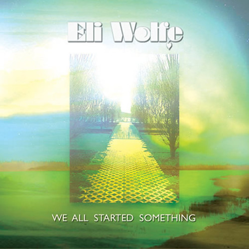 We all started something - Eli Wolfe