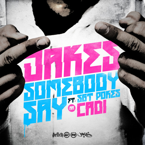 Jakes - Somebody Say Feat Sgt Pokes - Out Now