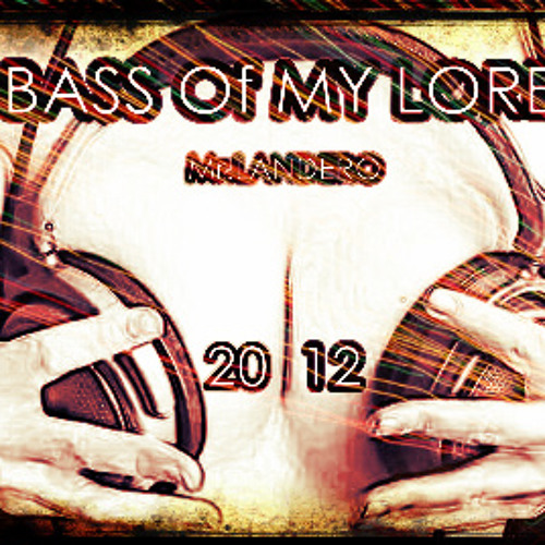 Andr3s Dj-THE BASS Of MY LORENZA-(Mr.LANDERO 2O12).