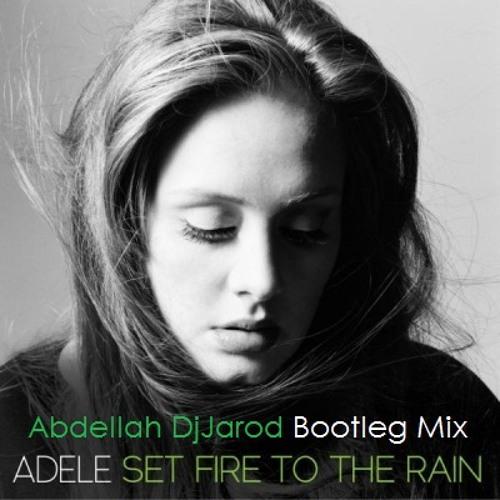 Adele - Set fire to the rain (Abdellah DjJarod Bootleg Mix)