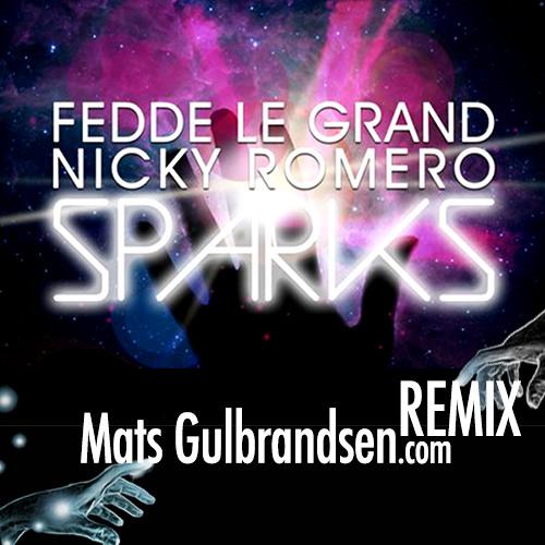 Fedde Le Grand & Nicky Romero ft Matthew Koma - Sparks (Mats Gulbrandsen Remix)