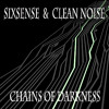 Sixsense & Clean Noise - Chains Of Darkness