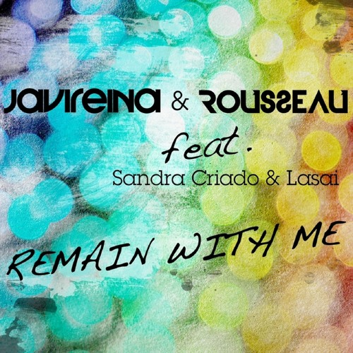 Javi Reina, Rosseau Feat. Sandra Criado & Lasai - Remain with me (Roberto Sansixto, Jo Cappa Rapmix)
