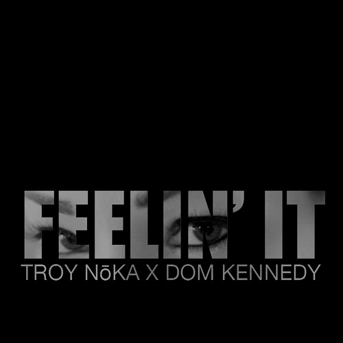 Feelin' It ft. Dom Kennedy [Prod. TROY NoKA]